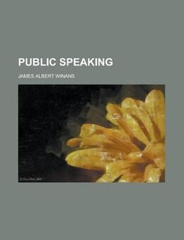 Book Public speaking by James Albert Winans