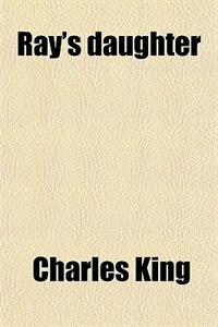 Book Ray's daughter by Charles King