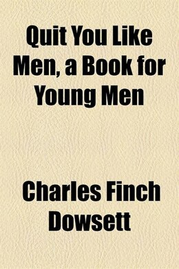 Book Quit you like men, a book for young men by Charles Finch Dowsett
