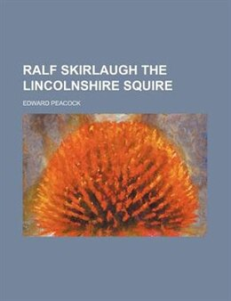Book Ralf Skirlaugh The Lincolnshire Squire by Edward Peacock