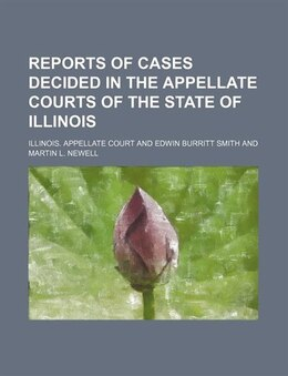 Book Reports Of Cases Decided In The Appellate Courts Of The State Of Illinois (volume 73) by Illinois. Appellate Court