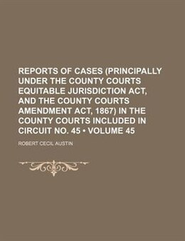 Book Reports Of Cases (principally Under The County Courts Equitable Jurisdiction Act, And The County… by Robert Cecil Austin