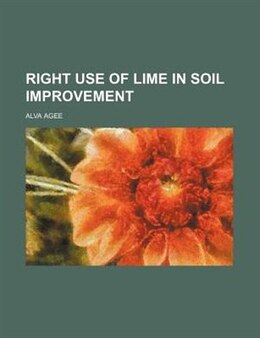 Book Right use of lime in soil improvement by Alva Agee
