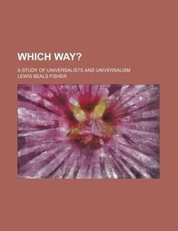 Book Which Way?; A Study Of Universalists And Universalism by Lewis Beals Fisher