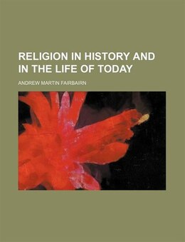 Book Religion in history and in the life of today by Andrew Martin Fairbairn