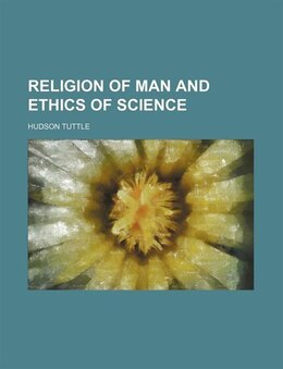 Book Religion Of Man And Ethics Of Science by Hudson Tuttle