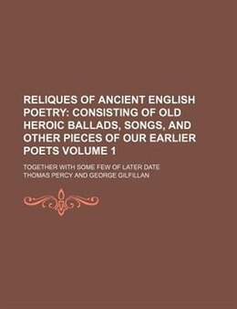 Book Reliques Of Ancient English Poetry Volume 1;  Consisting Of Old Heroic Ballads, Songs, And Other… by Thomas Percy