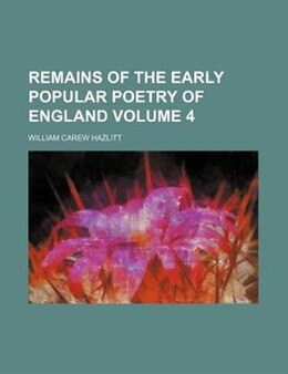 Book Remains Of The Early Popular Poetry Of England Volume 4 by William Carew Hazlitt