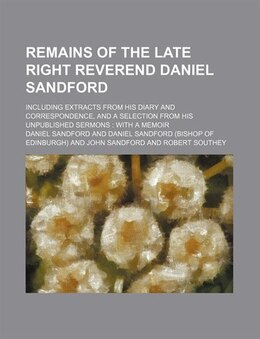 Book Remains Of The Late Right Reverend Daniel Sandford (volume 2); Including Extracts From His Diary… by Daniel Sandford