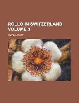 Book Rollo In Switzerland Volume 3 by Jacob Abbott