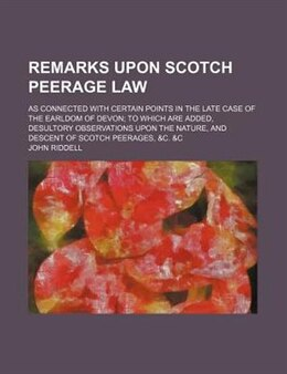 Book Remarks Upon Scotch Peerage Law; As Connected With Certain Points In The Late Case Of The Earldom… by John Riddell