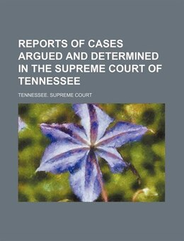 Book Reports Of Cases Argued And Determined In The Supreme Court Of Tennessee Volume 113 by Tennessee. Supreme Court