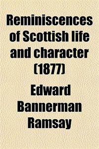 Book Reminiscences of Scottish life and character (1877) by Edward Bannerman Ramsay