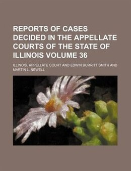 Book Reports Of Cases Decided In The Appellate Courts Of The State Of Illinois Volume 36 by Illinois. Appellate Court