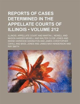 Book Reports Of Cases Determined In The Appellate Courts Of Illinois (volume 212) by Illinois. Appellate Court