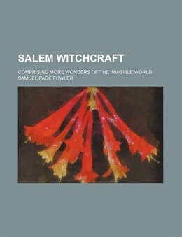 Book Salem Witchcraft; Comprising More Wonders Of The Invisible World by Samuel Page Fowler