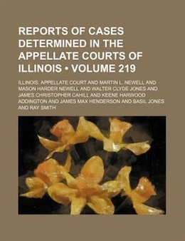 Book Reports Of Cases Determined In The Appellate Courts Of Illinois (volume 219) by Illinois. Appellate Court