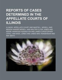 Book Reports Of Cases Determined In The Appellate Courts Of Illinois (volume 141) by Illinois. Appellate Court