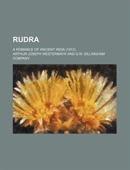 Book Rudra; A Romance Of Ancient India (1912) by Arthur Joseph Westermayr