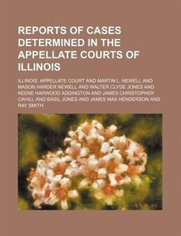Book Reports Of Cases Determined In The Appellate Courts Of Illinois (volume 85) by Illinois. Appellate Court
