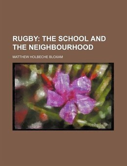 Book Rugby;  The School And The Neighbourhood: the school and the neighbourhood by Matthew Holbeche Bloxam