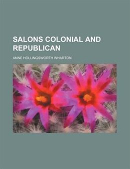 Book Salons colonial and republican by Anne Hollingsworth Wharton