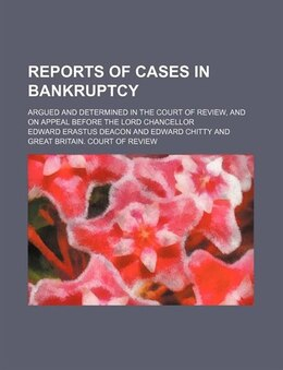 Book Reports Of Cases In Bankruptcy (volume 4); Argued And Determined In The Court Of Review, And On… by Edward Erastus Deacon