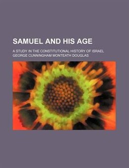 Book Samuel And His Age; A Study In The Constitutional History Of Israel by George Cunningham Monteath Douglas