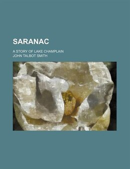 Book Saranac; A Story Of Lake Champlain by John Talbot Smith
