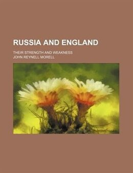 Book Russia And England; Their Strength And Weakness by John Reynell Morell