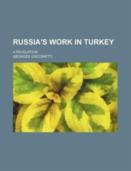 Book Russia's Work In Turkey; A Revelation by Georges Giacometti