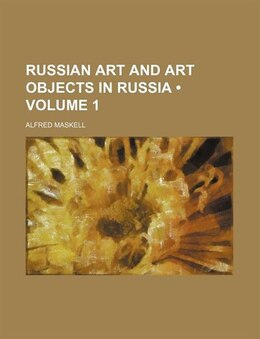 Book Russian Art And Art Objects In Russia (volume 1) by Alfred Maskell