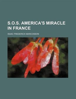 Book S.o.s. America's Miracle in France by Isaac Frederick Marcosson