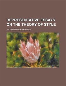 Book Representative Essays On The Theory Of Style by William Tenney Brewster