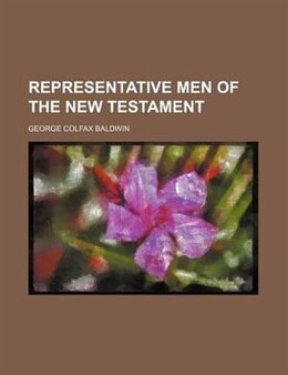 Book Representative men of the New Testament by George Colfax Baldwin