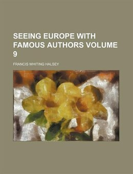 Book Seeing Europe With Famous Authors Volume 9 by Francis Whiting Halsey
