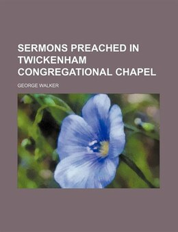 Book Sermons preached in Twickenham Congregational Chapel by George Walker