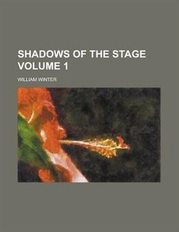 Book Shadows Of The Stage Volume 1 by William Winter