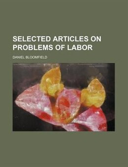 Book Selected Articles On Problems Of Labor by Daniel Bloomfield