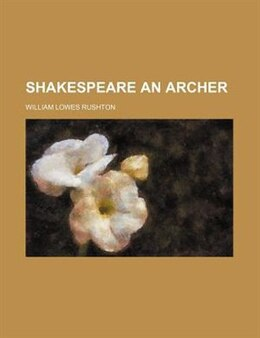 Book Shakespeare an archer by William Lowes Rushton