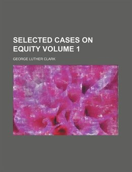 Book Selected Cases On Equity Volume 1 by George Luther Clark