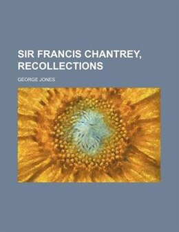 Book Sir Francis Chantrey, recollections by George Jones
