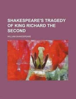 Book Shakespeare's Tragedy Of King Richard The Second by William Shakespeare