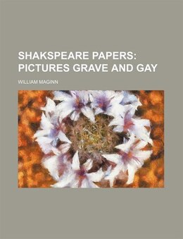 Book Shakspeare Papers;  Pictures Grave And Gay by William Maginn
