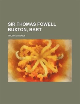 Book Sir Thomas Fowell Buxton, bart by Thomas Binney