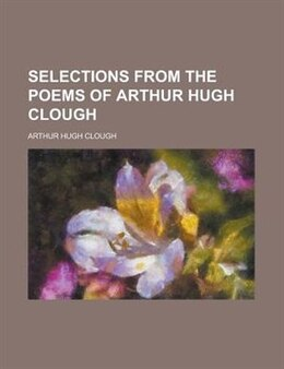 Book Selections from the poems of Arthur Hugh Clough by Arthur Hugh Clough