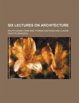 Book Six lectures on architecture by Ralph Adams Cram