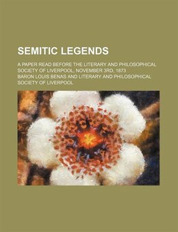 Book Semitic Legends; A Paper Read Before The Literary And Philosophical Society Of Liverpool, November… by Baron Louis Benas