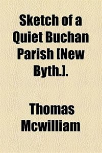 Book Sketch of a Quiet Buchan Parish [New Byth.]. by Thomas McWilliam