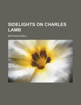 Book Sidelights on Charles Lamb by Bertram Dobell